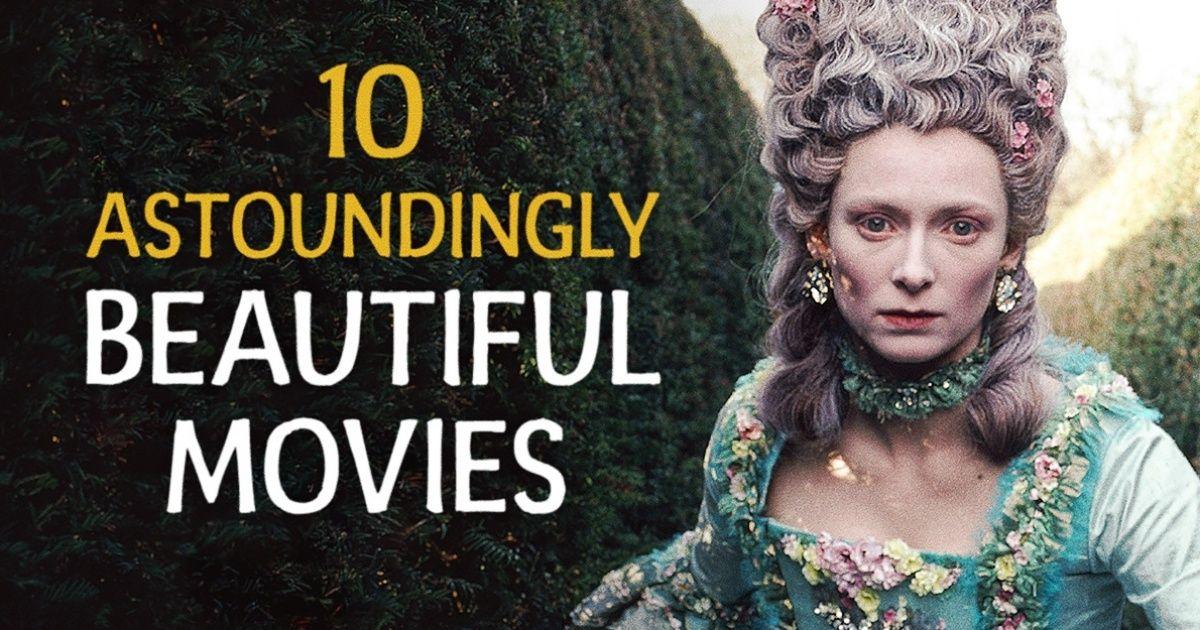 Ten astoundingly beautiful movies