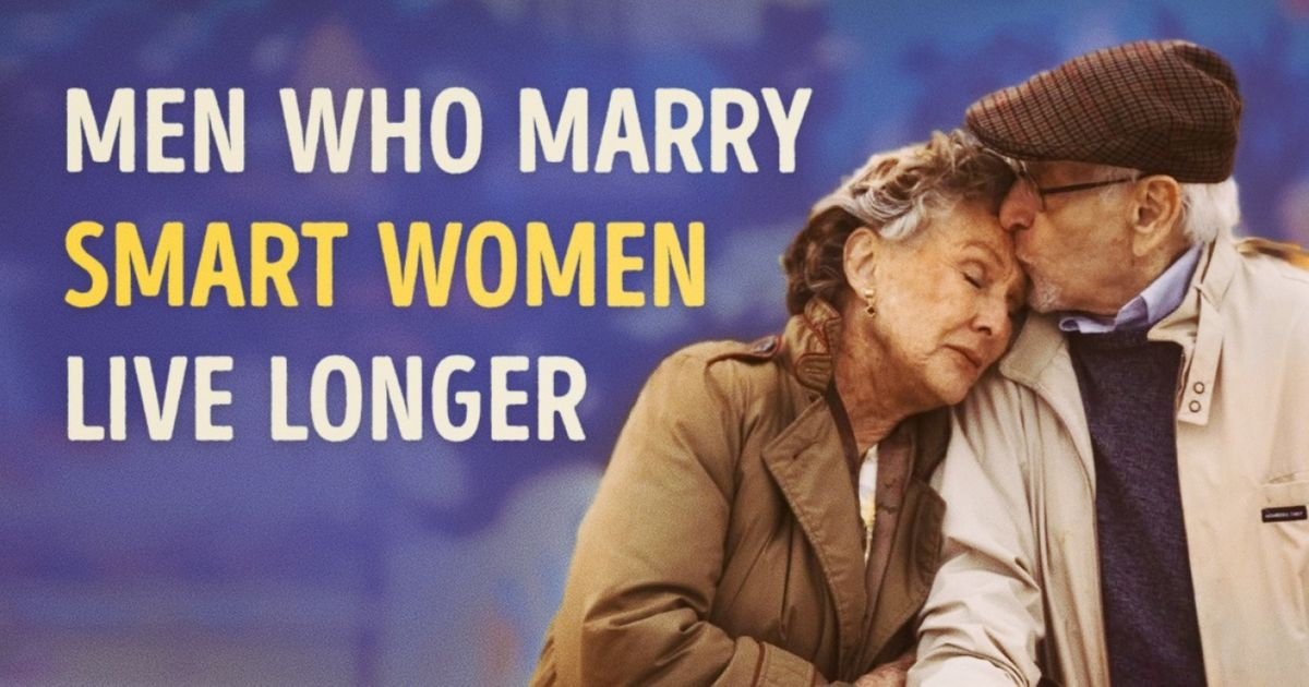 Itturns out that men who marry smart women actually live longer