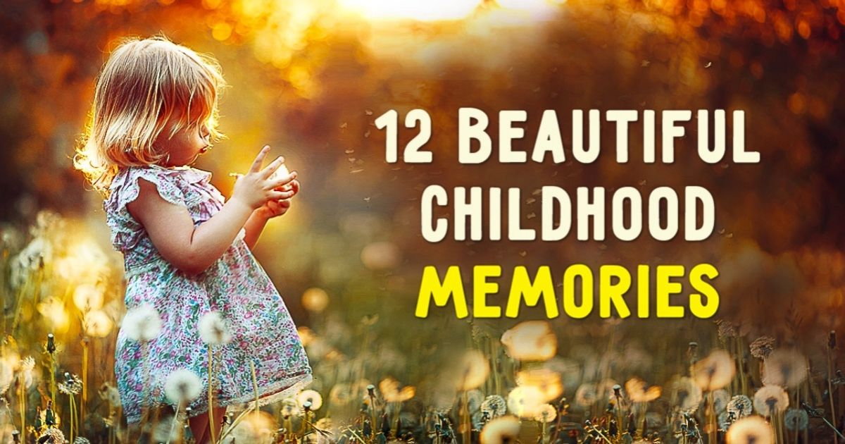 12 exquisitely beautiful childhood memories